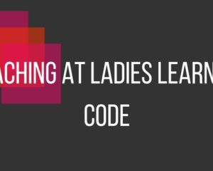 Teach at Ladies Learning Code