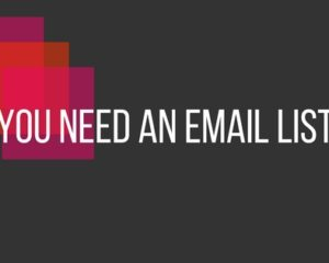 You NEED an email list